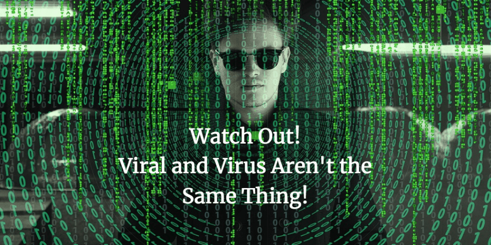 Watch Out! Viral and Virus Aren't the Same Thing!
