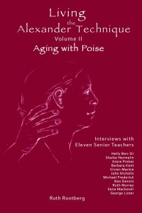 Living the Alexander Technique Volume II: Aging with Poise