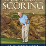 "The 19th Hole: Book Review: Dave Stockton's ""Unconscious Scoring"""