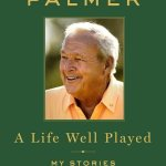 Arnold Palmer Memoir Will Inspire You – On and Off the Course