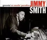 Jimmy Smith - Groovin  at Small s Paradise