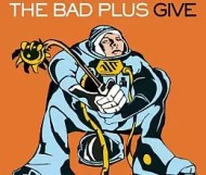 The Bad Plus - Give