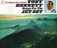 Tony Bennett - If I Ruled the World: Songs for the Jet Set