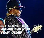 Sly Stone  - Sly, Higher and (one year) Older