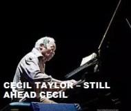 Cecil Taylor  -  Still Ahead Cecil