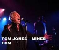 Tom Jones  - Miner Tom