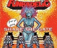 Funkadelic - First Ya Gotta Shake The Gate
