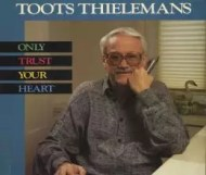 Toots Thielemans - Only Trust Your Heart