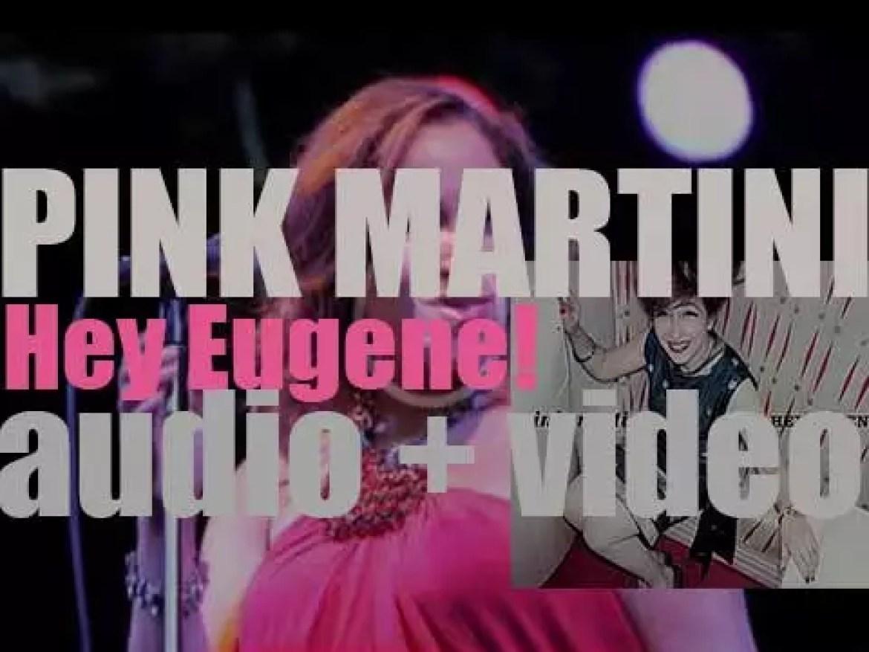 Pink Martini release 'Hey Eugene!' their third album (2007)