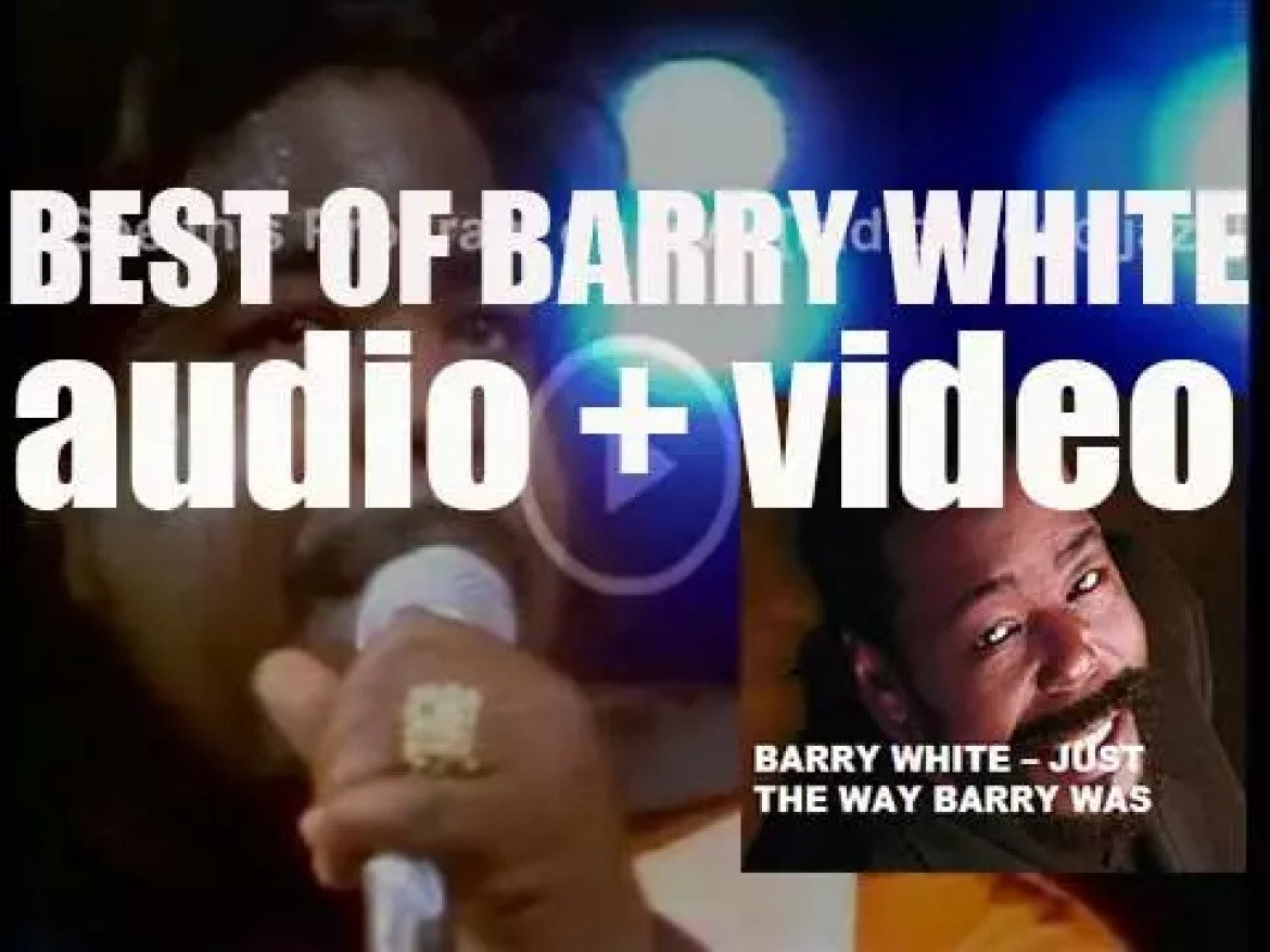 We remember  Barry White. 'Just The Way Barry Was'