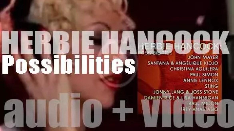 Herbie Hancock releases 'Possibilities,'  his forty-fifth album featuring John Mayer, Stevie Wonder, Christina Aguilera, Angélique Kidjo, Annie Lennox, Joss Stone, Carlos Santana, Paul Simon and more guests (2005)