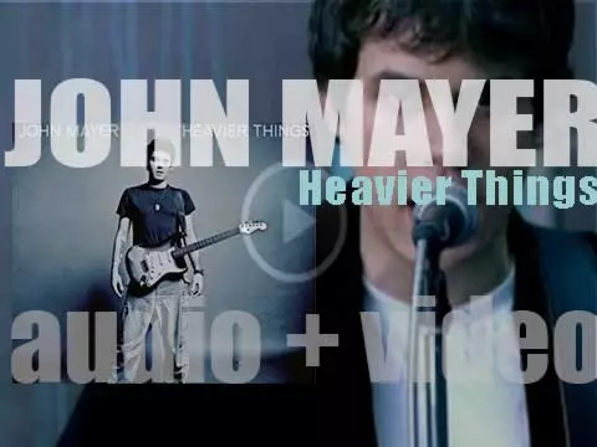 Columbia publish John Mayer's second album : 'Heavier Things' featuring 'Daughters ' (2003)