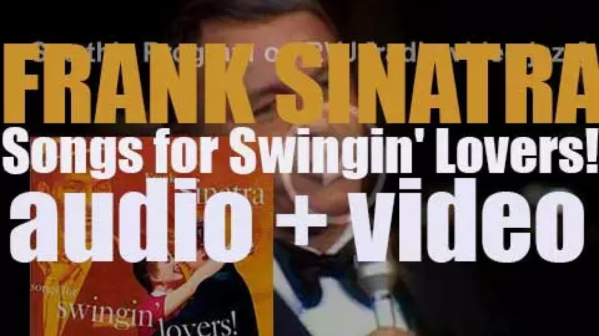 Frank Sinatra records his tenth studio album : 'Songs for Swingin' Lovers!' arranged by Nelson Riddle (1956)