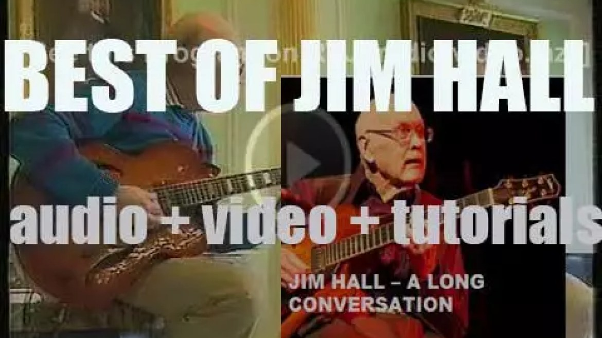 We remember Jim Hall. 'A Long Conversation'