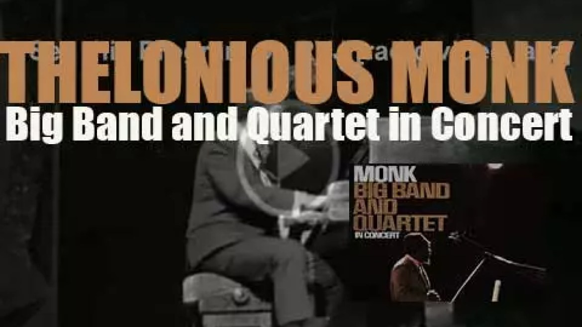 Thelonious Monk records  his fifth album 'Big Band and Quartet in Concert' for Columbia (1963)