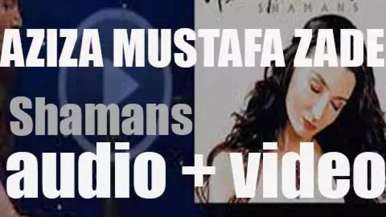 Decca publish Aziza Mustafa Zadeh's seventh album : 'Shamans' (2002)