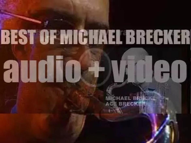 We remember Michael Brecker. 'Ace Brecker'