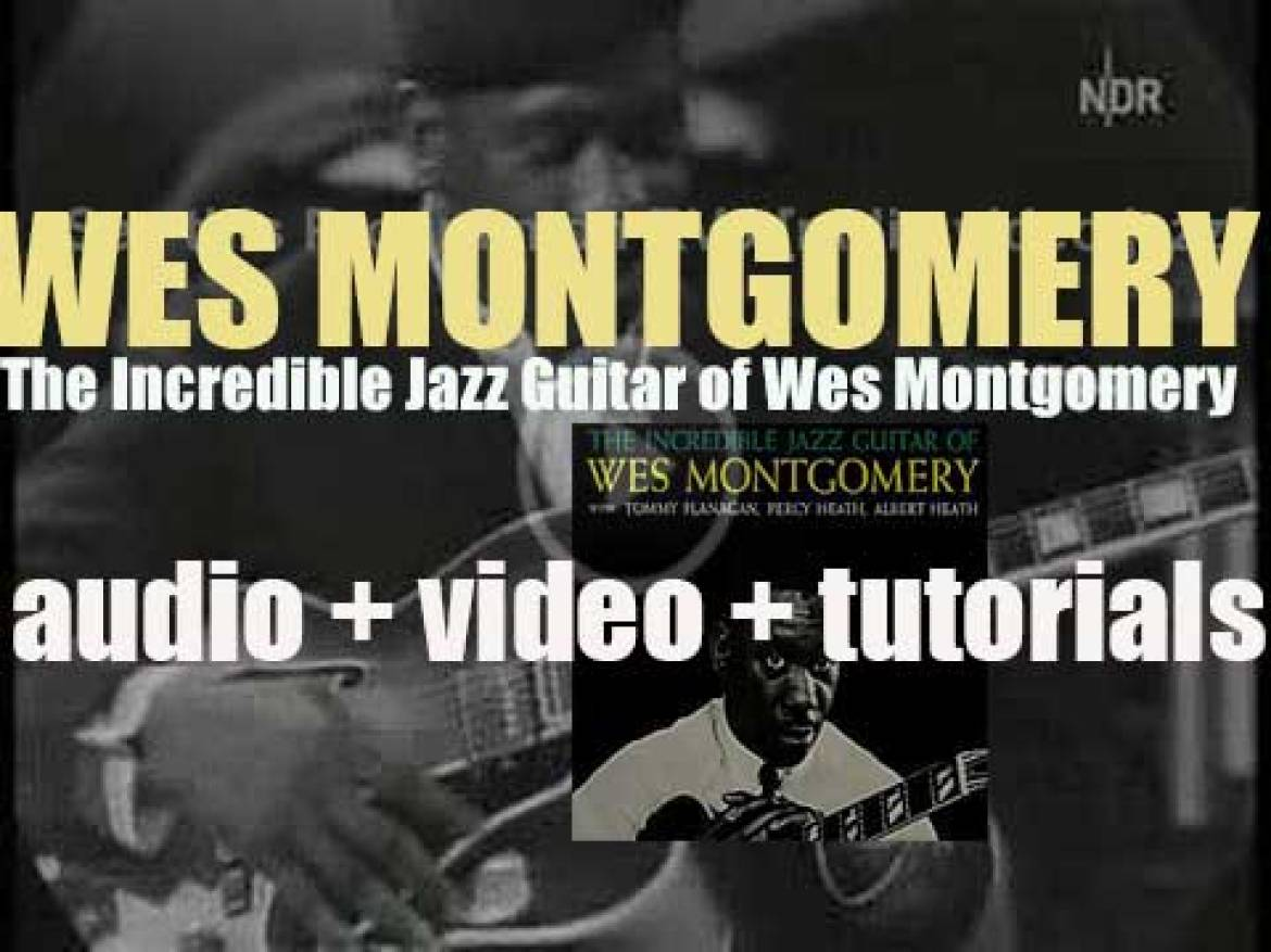 Wes Montgomery records his fourth album for Riverside : 'The Incredible Jazz Guitar of Wes Montgomery' (1960)