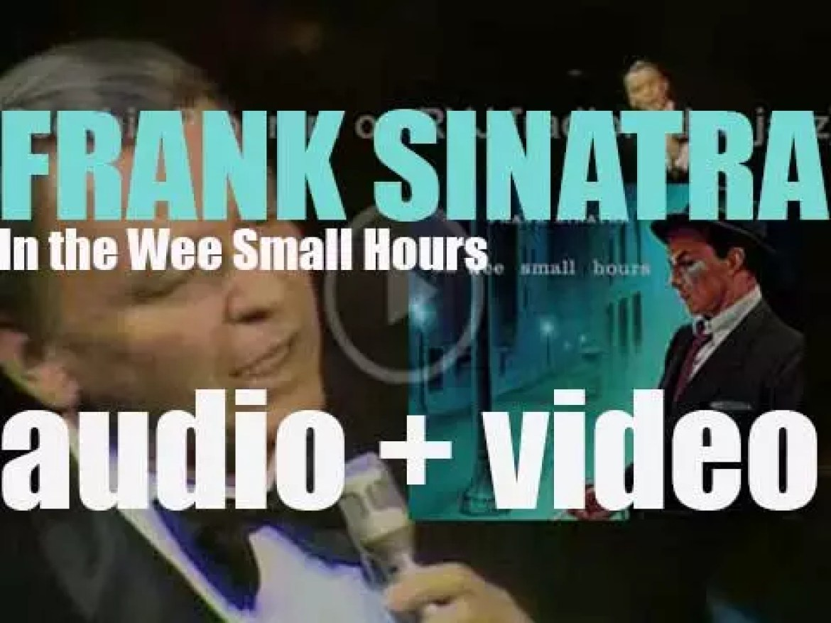 Frank Sinatra records his ninth album for Capitol : 'In the Wee Small Hours' arranged by Nelson Riddle (1955)