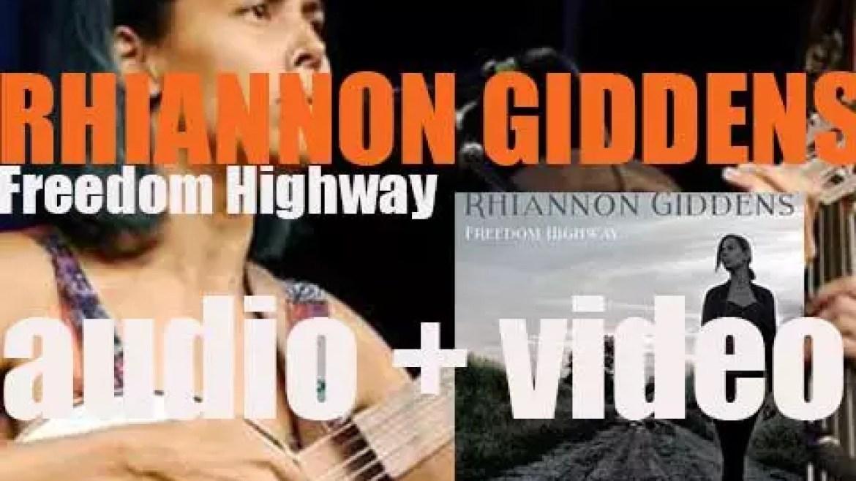 Rhiannon Giddens releases 'Freedom Highway,' her second studio album (2017)