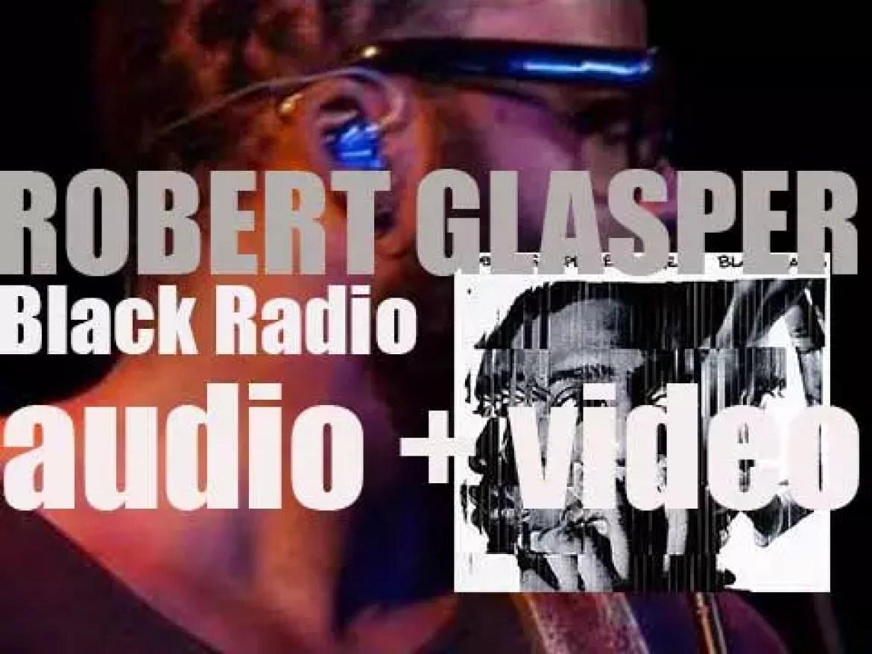 Robert Glasper releases 'Black Radio,' fifth album featuring Erykah Badu, Lalah Hathaway et al (2012)