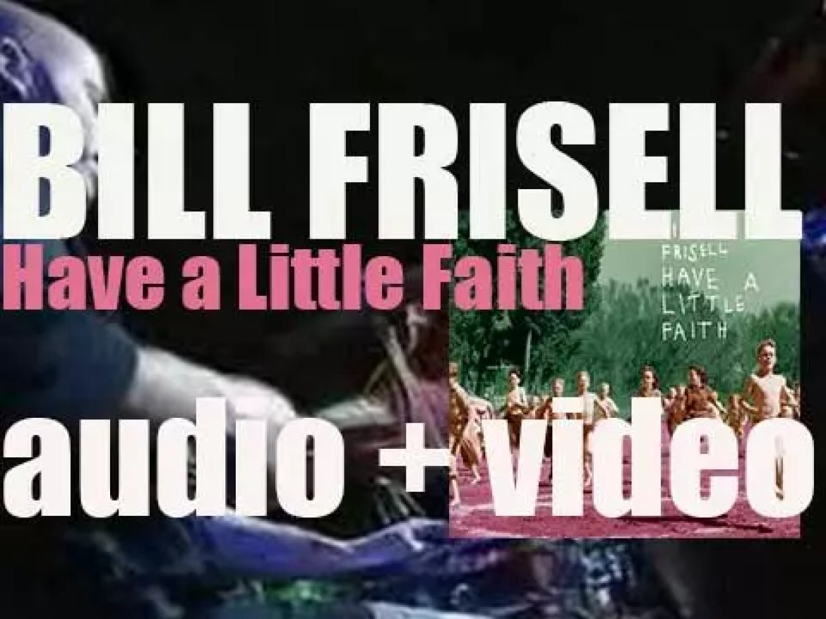 Bill Frisell records his fourth album 'Have a Little Faith' for Elektra Nonesuch (1992)