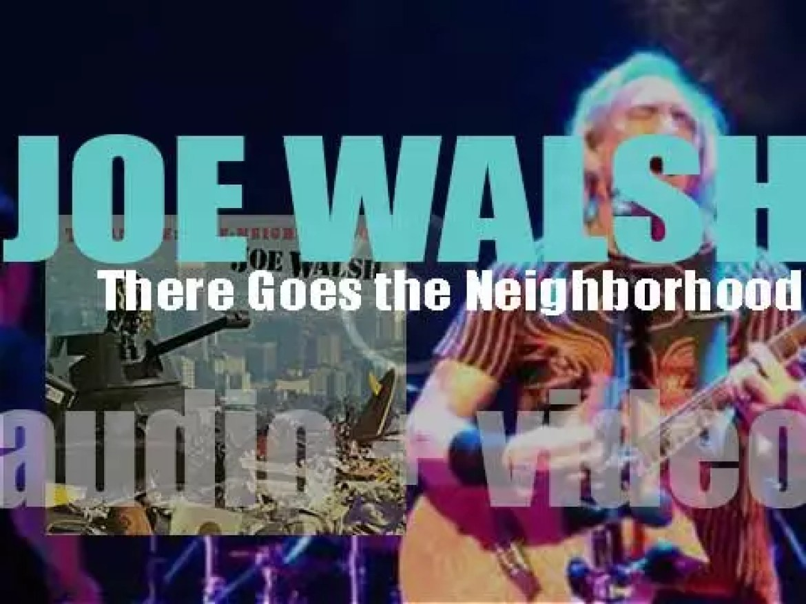 Joe Walsh releases 'There Goes the Neighborhood' featuring Don Felder & Timothy B. Schmit (1981)