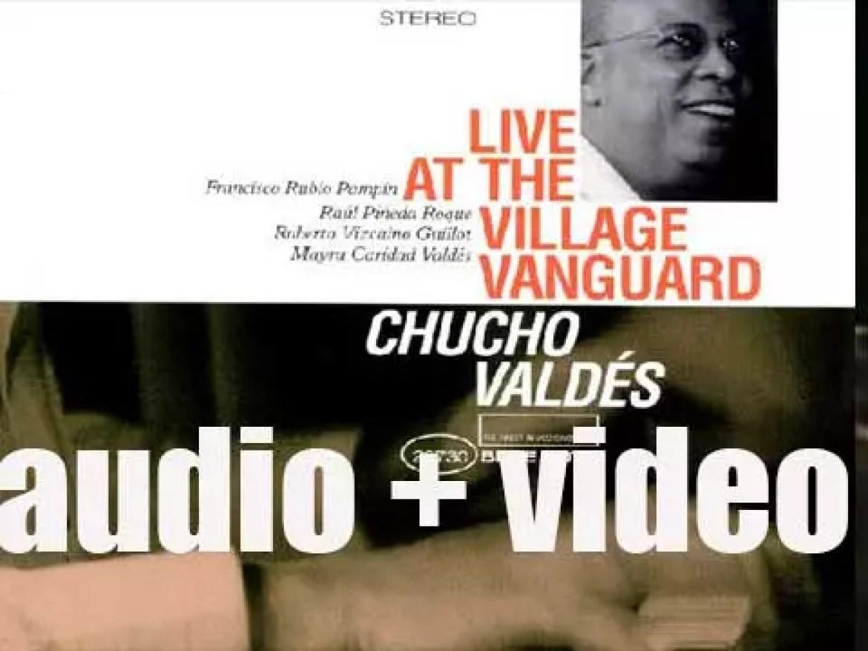 Chucho Valdés records the album 'Live at the Village Vanguard' for Blue Note (1999)