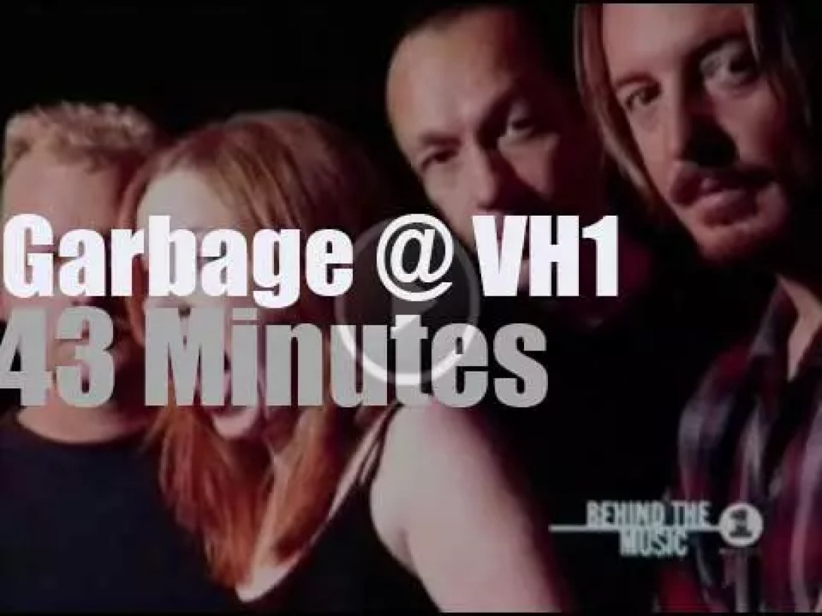 On TV today, VH1 'Behind The Music' is about Garbage (1996)