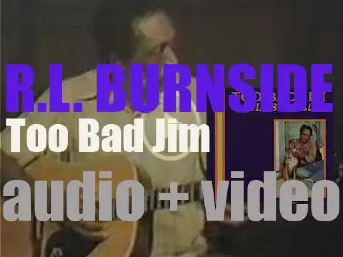 R.L. Burnside releases  'Too Bad Jim,' his sixth album produced by Robert Palmer (1993)