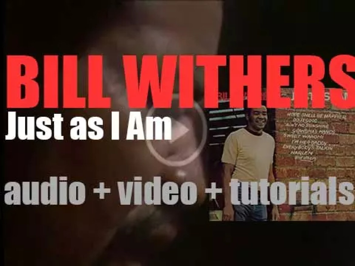 Bill Withers releases 'Just As I Am,'  his  debut album featuring 'Ain't No Sunshine' (1971)