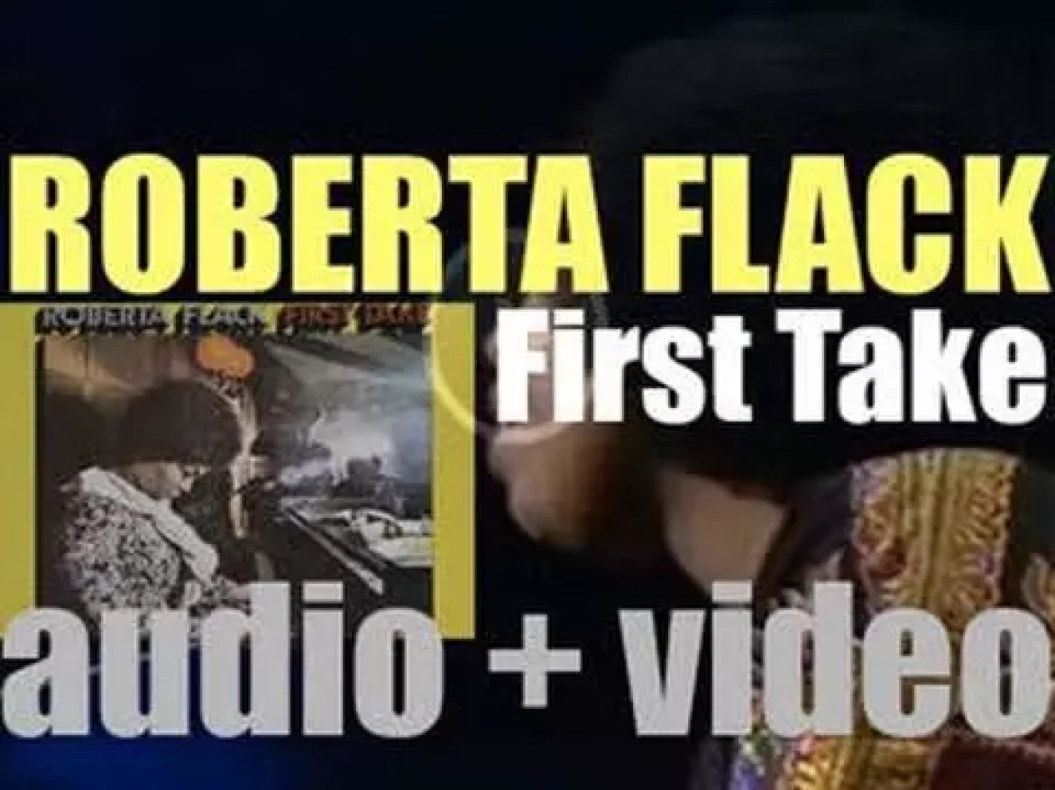 Roberta Flack releases her debut album : 'First Take'  featuring 'The First Time Ever I Saw Your Face' (1969)