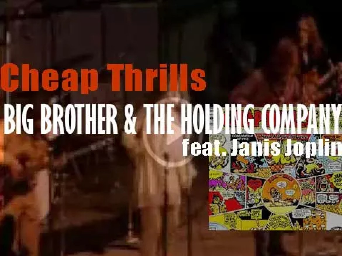 Columbia publish 'Cheap Thrills' by Big Brother and the Holding Company with Janis Joplin featuring 'Summertime' and 'Piece of My Heart' (1968)