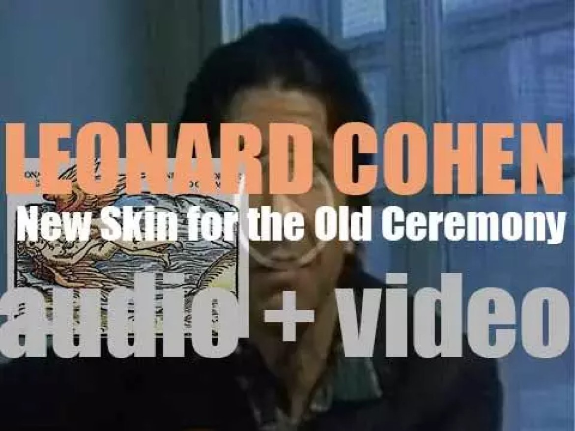 Leonard Cohen releases  his fourth album : 'New Skin for the Old Ceremony' featuring 'Chelsea Hotel #2' and 'Who by Fire' (1974)