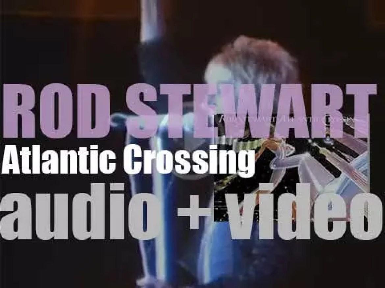 Rod Stewart releases his sixth album : 'Atlantic Crossing' featuring 'Sailing' (1975)