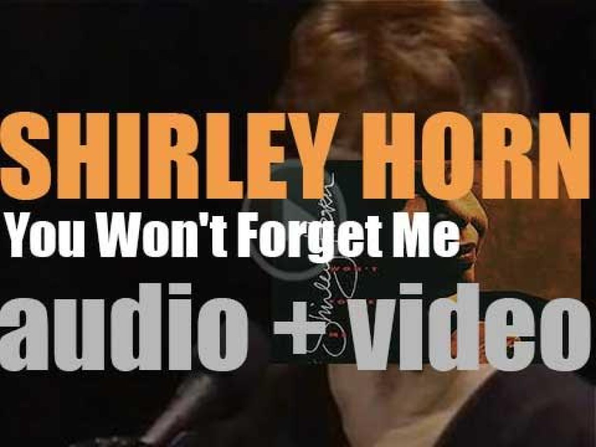 Shirley Horn records 'You Won't Forget Me' with Miles Davis, Wynton Marsalis, Branford Marsalis, Toots Thielemans et al (1990)