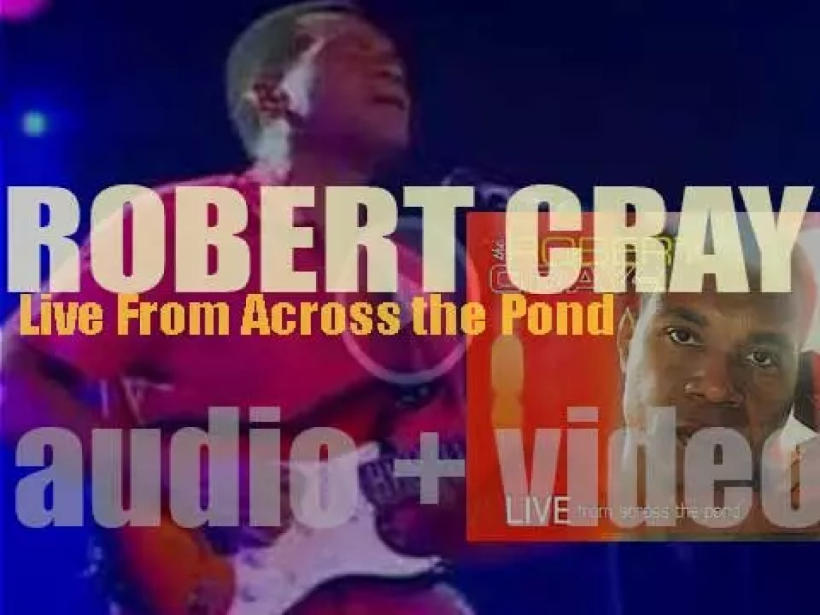 Robert Cray releases 'Live From Across The Pond,'  his first live album recorded at Royal Albert Hall in London (2006)