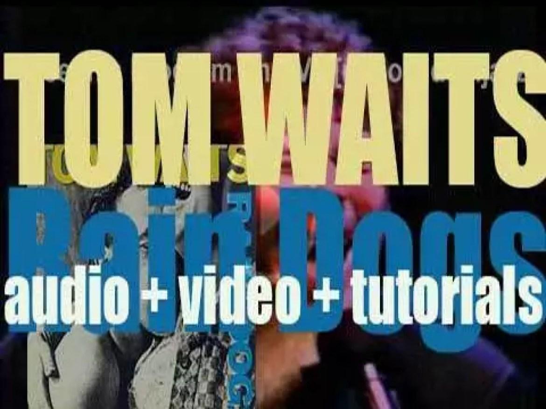 Island Records publish Tom Waits' ninth album : 'Rain Dogs' (1985)