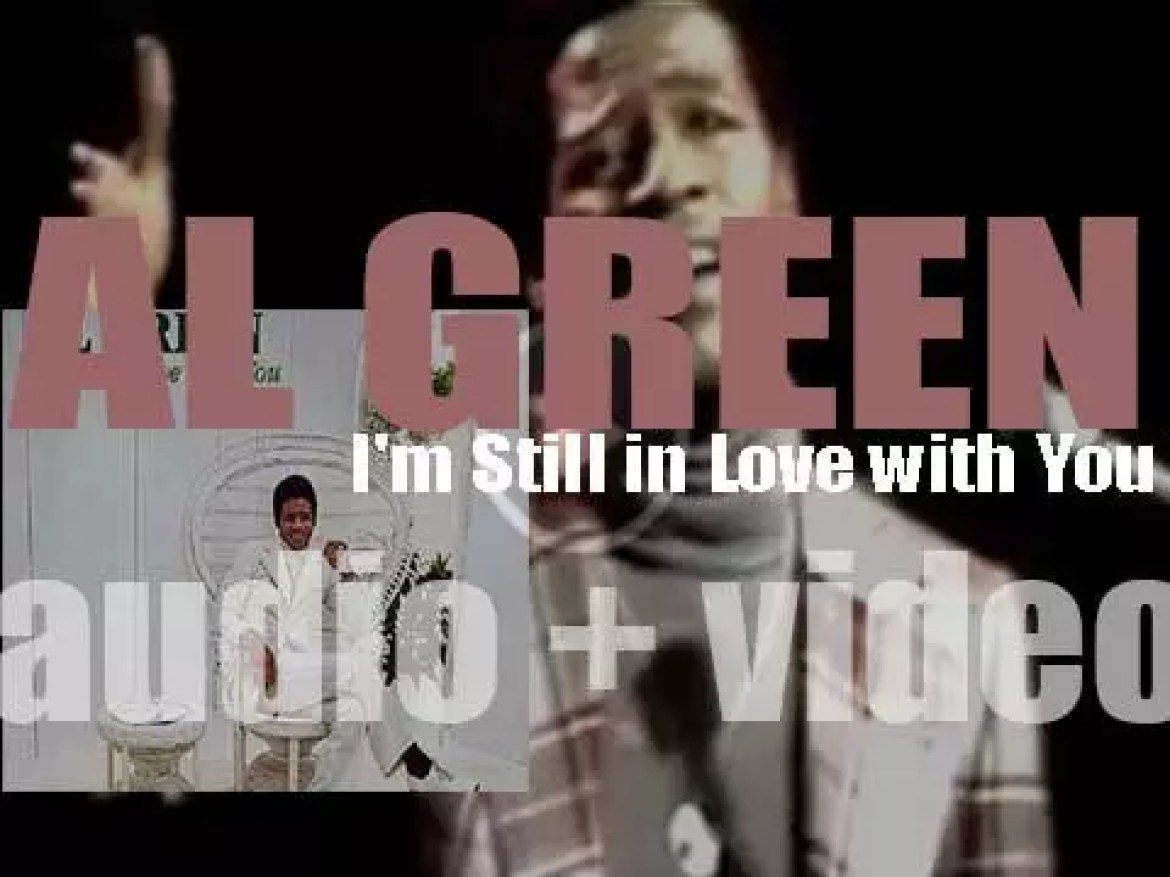 Al Green releases his fifth album : 'I'm Still in Love with You' featuring 'Love and Happiness' (1972)