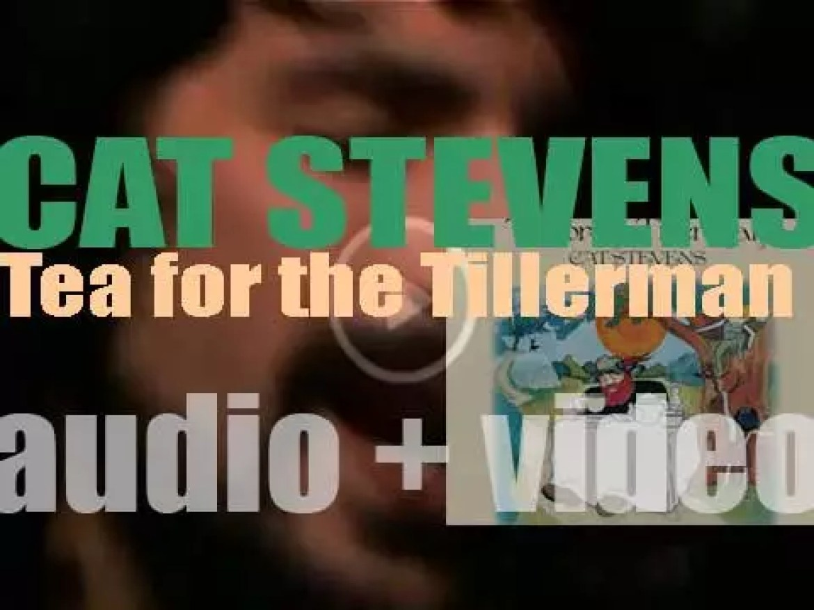 Cat Stevens releases his fourth album : 'Tea for the Tillerman' featuring 'Wild World' (1970)