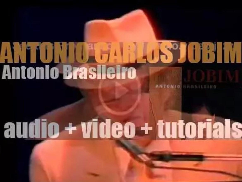 Antonio Carlos Jobim releases his fifteenth album : 'Antonio Brasileiro' featuring 'How Insensitive (Insensatez)' with Sting (1994)