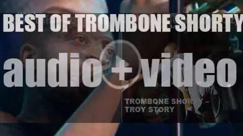 Happy Birthday Trombone Shorty. 'Troy Story'