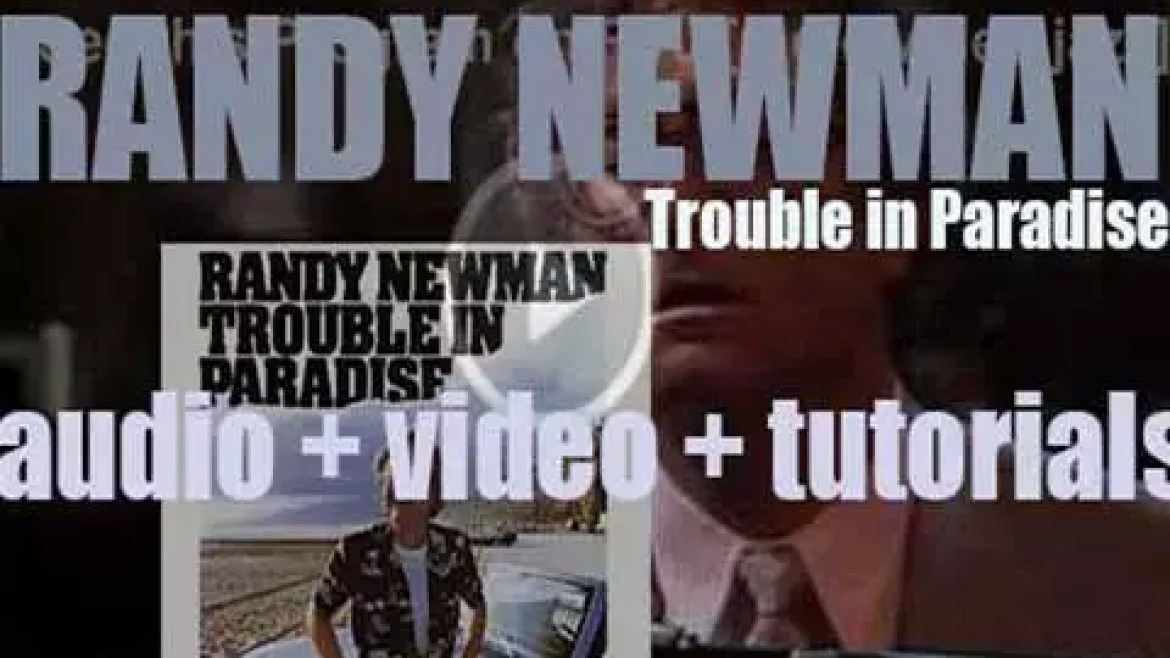 Warner Bros. publish Randy Newman's seventh album : 'Trouble in Paradise' featuring 'I Love L.A.' (1983)