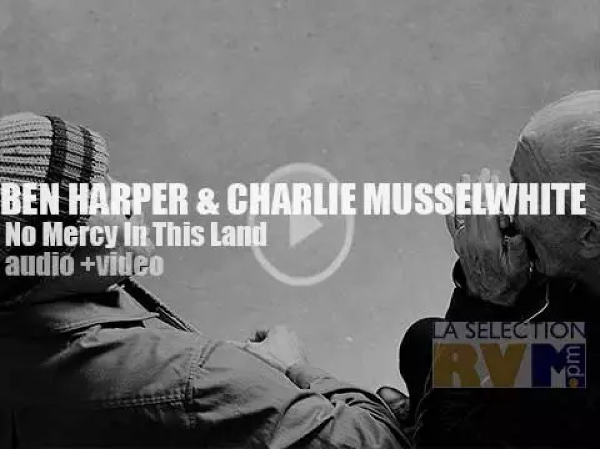 Ben Harper & Charlie Musselwhite get back together and declare 'No Mercy In This Land.' 'Merci Beaucoup!'
