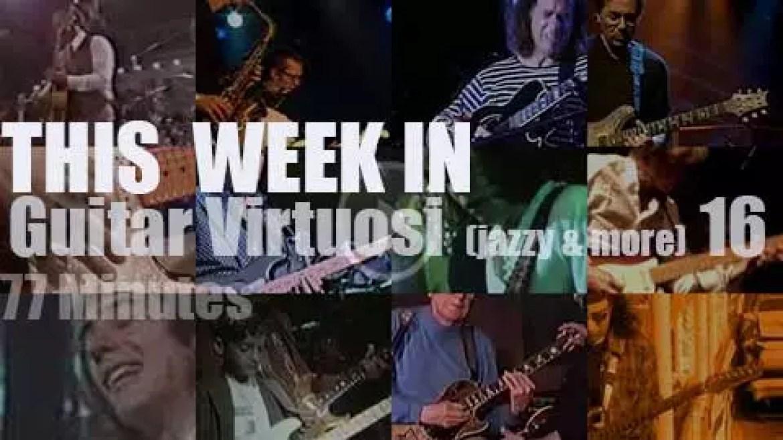This week In Guitar Virtuosi (jazzy & more) 16