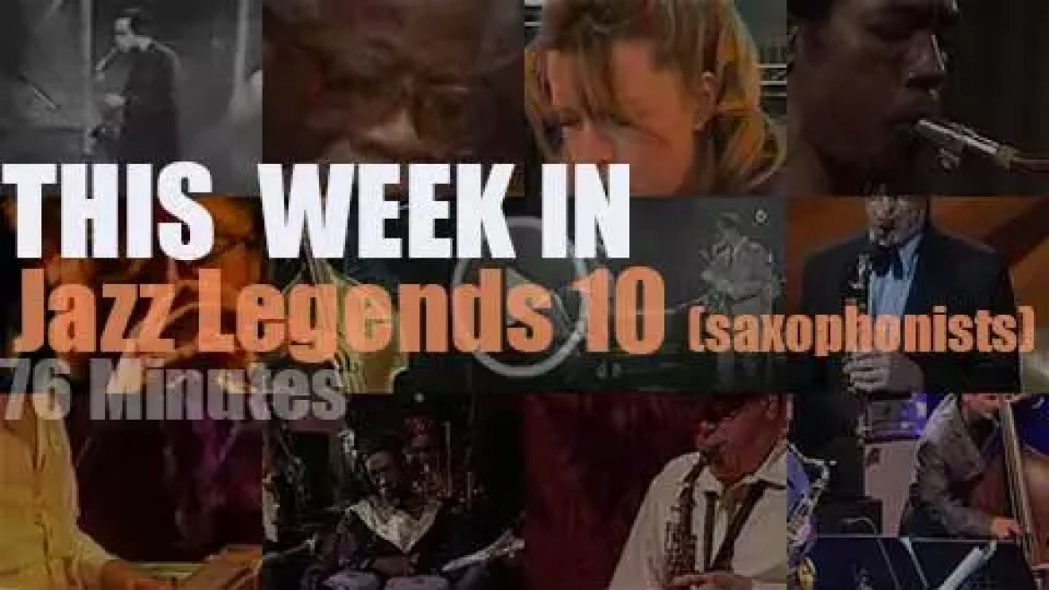 This week In Jazz Legends  (Special Saxophonists) 10