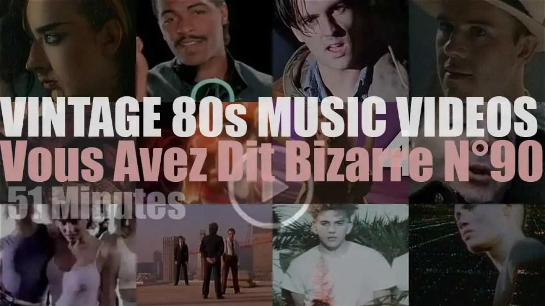 'Vous Avez Dit Bizarre'  N°90 – Vintage 80s Music Videos