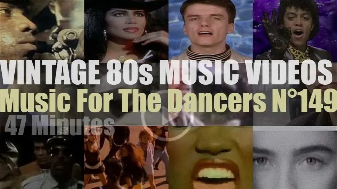 'Music For The Dancers' N°149 – Vintage 80s Music Videos