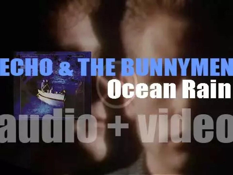 Echo & The Bunnymen release their fourth  album : 'Ocean Rain' (1984)