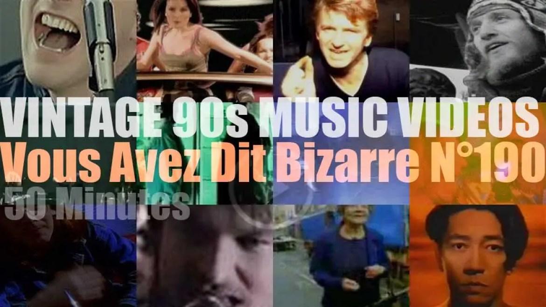 'Vous Avez Dit Bizarre'  N°190 – Vintage 90s Music Videos